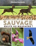 Couverture du livre « Préservons la vie sauvage ; halte au massacre ! » de Christian Bouchardy aux éditions Artemis
