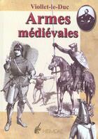 Couverture du livre « Armes medievales » de Viollet-Le-Duc aux éditions Heimdal
