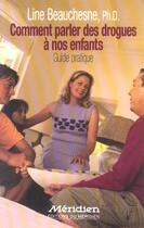 Couverture du livre « Comment Parler Des Drogues A Nos Enfants ; Guide Pratique » de Line Beauchesne aux éditions Meridien
