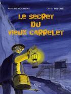 Couverture du livre « Le secret du vieux Carrelet » de Olivier Fouche et Pierre Dumousseau aux éditions Croit Vif