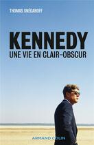 Couverture du livre « Kennedy ; une vie en clair-obscur » de Thomas Snegaroff aux éditions Armand Colin