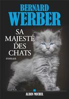 Couverture du livre « Sa majesté des chats » de Bernard Werber aux éditions Albin Michel
