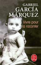 Couverture du livre « Vivre pour la raconter » de Gabriel Garcia Marquez aux éditions Lgf