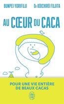 Couverture du livre « Au coeur du caca ; pour une vie entière de beaux cacas » de Yorifuji/Fujita aux éditions J'ai Lu