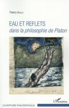 Couverture du livre « Eau et reflets dans la philosophie de Platon » de Thierry Houlle aux éditions L'harmattan