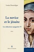 Couverture du livre « La novice et le jésuite ; les séductions espagnoles VI » de Alexis Ragougneau aux éditions L'amandier