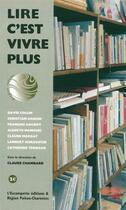 Couverture du livre « Lire c'est vivre plus » de Collectif aux éditions Escampette