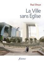 Couverture du livre « La Ville Sans Eglise » de Druet Paul aux éditions Fidelite