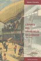 Couverture du livre « L'épopée des dirigeables en Lorraine ; 1900-1918 » de Sylvain Chimello aux éditions Serpenoise