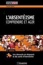 Couverture du livre « L'absentéisme, comprendre et agir (2e édition) » de Pascal Gallois aux éditions Liaisons