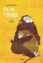 Couverture du livre « Ma vie de singe » de Marcellin et Andree Appercelle aux éditions Motus
