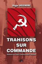 Couverture du livre « Trahisons sur commande ; histoire du parti communiste français » de Roger Holeindre aux éditions Heligoland