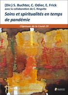 Couverture du livre « Soins et spiritualités en temps de pandémie ; l'épreuve de la Covid-19 » de Collectif et S Buchter et C Odier et E Frick aux éditions Sauramps Medical