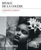 Couverture du livre « Rivage de la colere » de Caroline Laurent aux éditions Lizzie