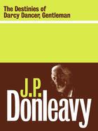 Couverture du livre « The Destinies of Darcy Dancer, Gentleman » de Donleavy J P aux éditions Lilliput Press Digital