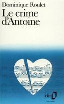 Couverture du livre « Le crime d'Antoine » de Dominique Roulet aux éditions Gallimard