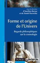 Couverture du livre « Forme et origine de l'Univers ; regards philosophiques sur la cosmologie » de Daniel Parrochia et Aurelien Barrau aux éditions Dunod