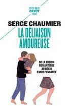 Couverture du livre « La déliaison amoureuse ; de la fusion romantique au désir d'indépendance » de Serge Chaumier aux éditions Payot