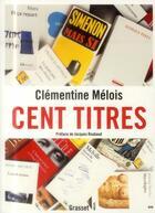 Couverture du livre « Cent titres » de Clementine Melois aux éditions Grasset Et Fasquelle