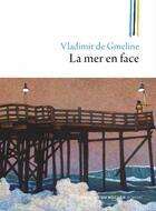 Couverture du livre « La mer en face » de Vladimir De Gmeline aux éditions Editions Du Rocher