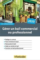 Couverture du livre « Gérer un bail commercial ou professionnel (édition 2020) » de Le Particulier Editi aux éditions Le Particulier