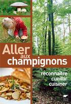 Couverture du livre « Aller aux champignons ; reconnaître, cueillir, cuisiner » de Christine Schneider et Maurice Gliem aux éditions Delachaux & Niestle