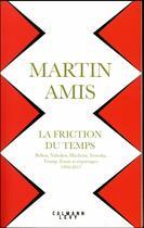 Couverture du livre « La friction du temps » de Martin Amis aux éditions Calmann-levy