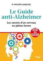 Couverture du livre « Le guide anti-Alzheimer ; les secrets d'un cerveau en pleine forme » de Amouyel Philippe aux éditions Cherche Midi