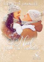Couverture du livre « Un noel pour tout changer » de Pierrette Lavallee aux éditions Sharon Kena