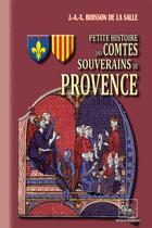 Couverture du livre « Petite Histoire Des Comtes Souverains De Provence » de Boisson De La Salle aux éditions Editions Des Regionalismes