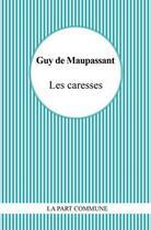 Couverture du livre « Les caresses » de Guy de Maupassant aux éditions Part Commune