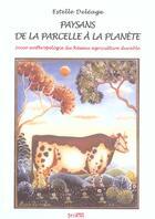 Couverture du livre « Paysans, De La Parcelle A La Planete ; Socio-Anthropologie Du Reseau Agricole Durable » de Estelle Deleage aux éditions Syllepse