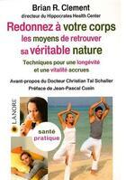Couverture du livre « Redonnez à votre corps les moyens de retrouver sa véritable nature.... » de Brian R. Clement aux éditions Lanore