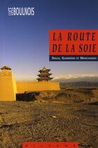 Couverture du livre « La route de la soie ; dieux, guerriers et marchands » de Luce Boulnois aux éditions Olizane