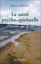 Couverture du livre « La santé psycho-spirituelle ; deviens qui tu es » de Marcel Mercier aux éditions Louise Courteau