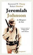 Couverture du livre « Jeremiah Johnson ; le mangeur de foie » de Robert Bunker et Raymond Thorp aux éditions Anacharsis