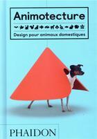 Couverture du livre « Animotecture ; design pour animaux domestiques » de Tom Wainwright aux éditions Phaidon