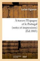 Couverture du livre « A Travers L'Espagne Et Le Portugal (Notes Et Impressions) » de Vigneron-L aux éditions Hachette Bnf