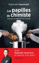 Couverture du livre « Les papilles du chimiste ; saveurs et parfums en cuisine » de Raphael Haumont aux éditions Dunod