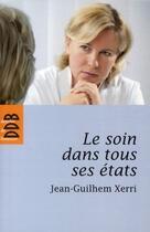 Couverture du livre « Le soin dans tous ses états » de Jean-Guilhem Xerri aux éditions Desclee De Brouwer