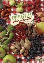 Couverture du livre « Cueillettes gourmandes » de Serge Schall aux éditions Plume De Carotte