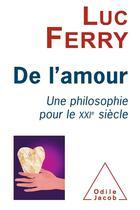 Couverture du livre « De l'amour ; une philosophie pour le XXI siècle » de Luc Ferry et Claude Capelier aux éditions Odile Jacob
