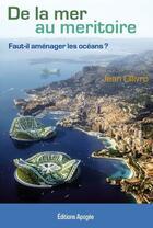 Couverture du livre « De la mer au méritoire ; faut-il aménager les océans ? » de Jean Ollivro aux éditions Apogee