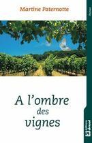 Couverture du livre « À l'ombre des vignes » de Martine Paternotte aux éditions Dricot