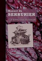 Couverture du livre « Manuel du serrurier » de Francois Husson aux éditions Emotion Primitive