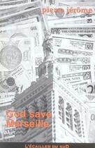 Couverture du livre « God Save Marseille » de Pierre Jerome aux éditions L'ecailler Du Sud