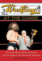 Couverture du livre « Wrestling at the Chase » de Larry Matysik et Jacob Scheier aux éditions Ecw Press