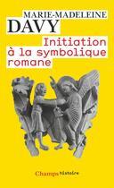 Couverture du livre « Initiation à la symbolique romane » de Marie-Madeleine Davy aux éditions Flammarion