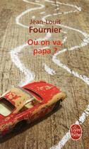Couverture du livre « Où on va, papa ? » de Fournier-J.L aux éditions Lgf