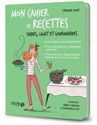 Couverture du livre « MON CAHIER ; de recettes ; saines, légères et gourmandes » de Stephanie Jouan aux éditions Solar